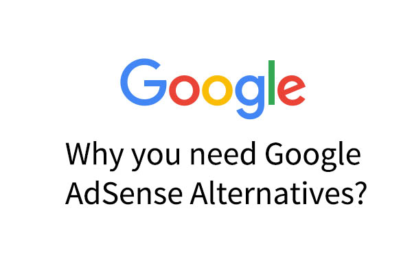 Why you need Google AdSense Alternatives